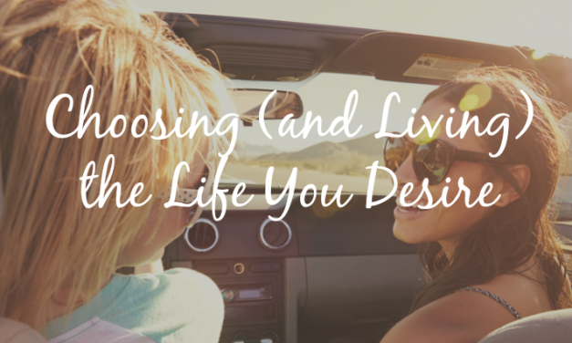 Choosing (and Living) the Life You Desire