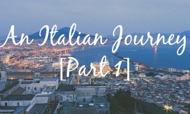 An Italian Journey [Part 1]