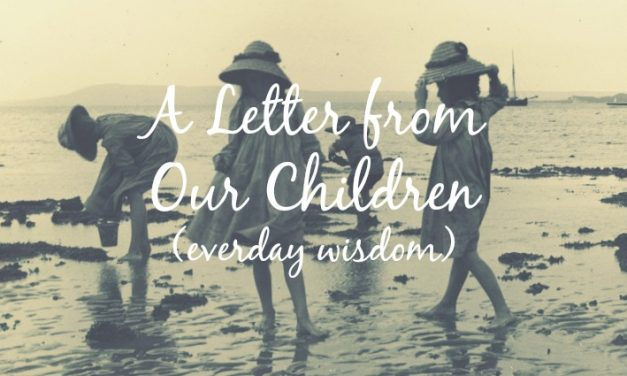 A Letter from our Children [Everyday Wisdom]