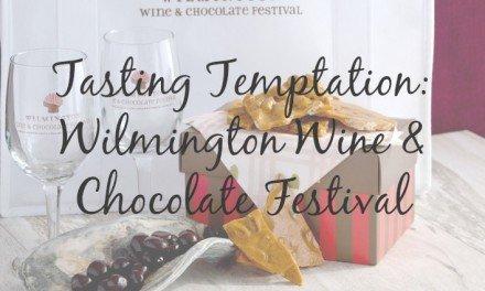 Tasting Temptation: Wilmington Wine & Chocolate Festival