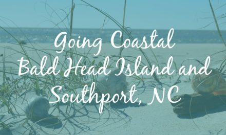 Going Coastal: Bald Head Island and Southport, NC
