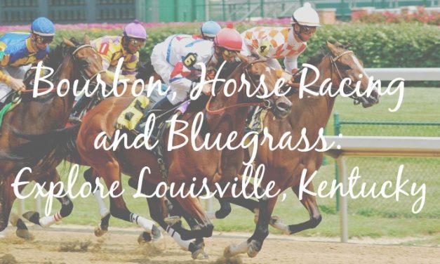 Bourbon, Horse Racing and Bluegrass: Explore Louisville, Kentucky