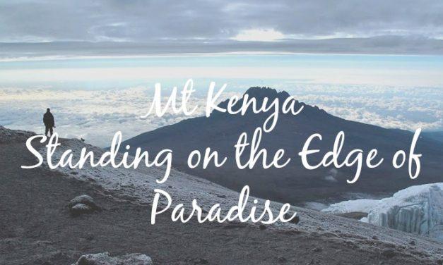Mt Kenya: Standing on the Edge of Paradise
