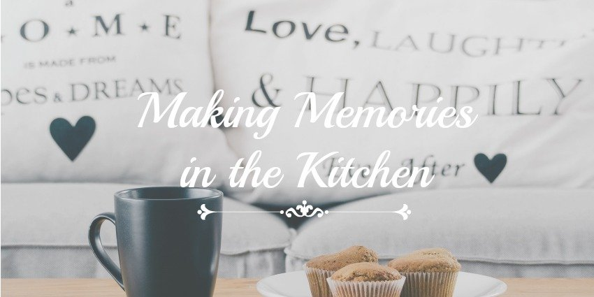 Making Memories in the Kitchen [Save Money and Build Families]