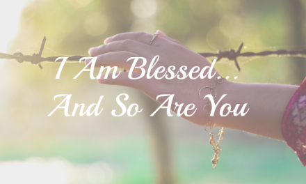 I Am Blessed…And So Are You!