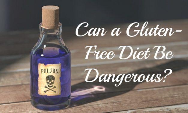 Can a Gluten Free Diet be Dangerous?