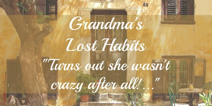 Grandma's Lost Habits [Wisdom and Healthy Lifestyles from the Old Country]