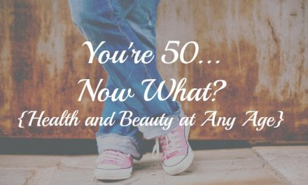 You're 50…Now What? [Health and Beauty at Any Age]