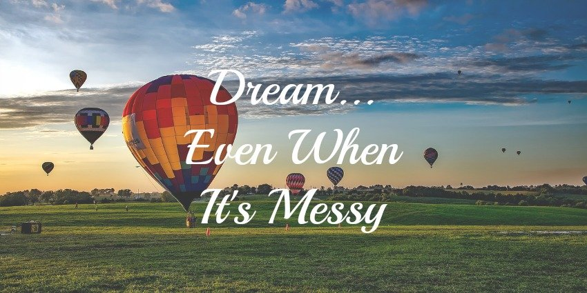 Dream Big Even When It's Messy