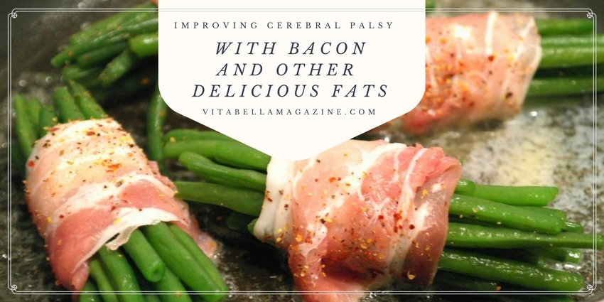Improving Cerebral Palsy with Bacon and Other Delicious Fats